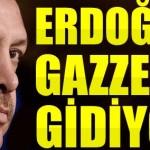 Recep Tayyip Erdoğan Gazze'ye mi Gidecek ?
