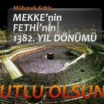 Mekke'nin Fethi'nin 1382. yıl dönümü kutlu olsun !
