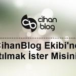 CihanBlog Ekibi'ne Katılmak İster Misiniz?