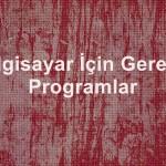 Gerekli Bilgisayar Programları