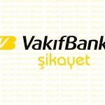 VakıfBank Şikayet