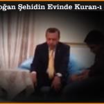 Başbakan Erdoğan Şehidin Evinde Kuran-ı Kerim Okudu!