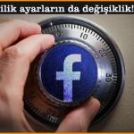 Facebook gizlilik ayarların da değişiklik!
