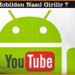 YouTube'a  Mobilden Nasıl Girilir ?