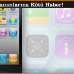 iPhone 4 Kullanıcılarına Kötü Haber!